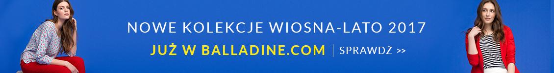 Nowe kolekcje wiosna-lato 2017 już w Balladine.com. Sprawdź >>