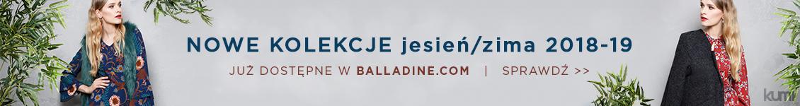 Nowe kolekcje jesień/zima 2018-19 już dostępne w Balladine.com. Sprawdź >>